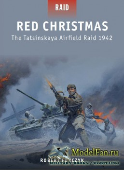 Osprey - Raid 30 - Red Christmas: The Tatsinskaya Airfield Raid 1942