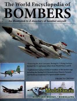 The World Encyclopedia of Bombers: An Illustrated A-Z Directory of Bomber Aircraft (Francis Crosby)