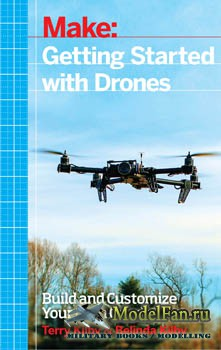 Make: Getting Started with Drones (Terry Kilby, Belinda Kilby)