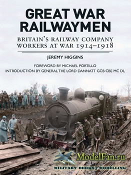 Great War Railwaymen: Britain's Railway Company Workers at War 1914-1918 (J ...