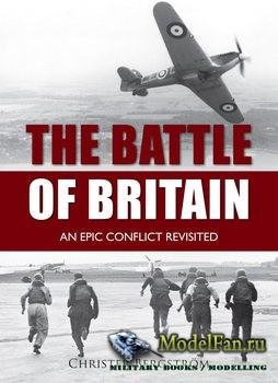 The Battle of Britain: An Epic Conflict Revisited (Christer Bergstrom)