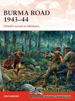 Osprey - Campaign 289 - Burma Road 1943-1944: Stilwell's assault on Myitky ...