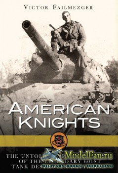 Osprey - General Military - American Knights: The Untold Story of the Men of the Legendary 601st Tank Destroyer Battalion