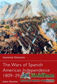 Osprey - Essential Histories 77 - The Wars of Spanish American Independence 1809-1829