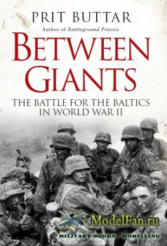 Osprey - General Military - Between Giants: The Battle for the Baltics in W ...