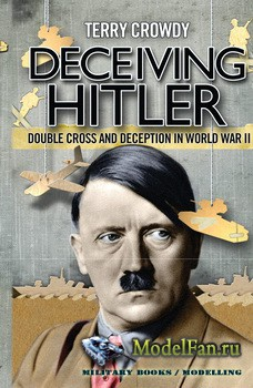 Osprey - General Military - Deceiving Hitler: Double Cross and Deception in ...