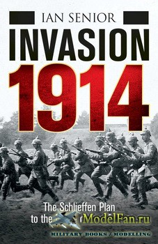 Osprey - General Military - Invasion 1914: The Schlieffen Plan to the Battl ...
