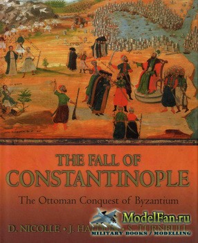 Osprey - General Military - The Fall of Constantinople: The Ottoman Conquest of Byzantium