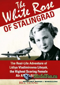 Osprey - General Military - The White Rose of Stalingrad: The Real-Life Adventure of Lidiya Vladimirovna Litvyak