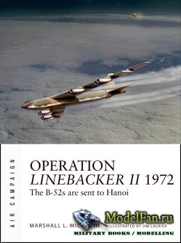 Osprey Air Campaign 6 - Operation Linebacker II 1972: The B-52s are sent to Hanoi