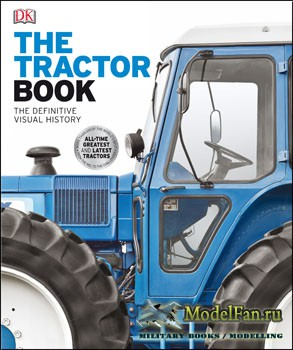 The Tractor Book. The definitive visual history of the tractor