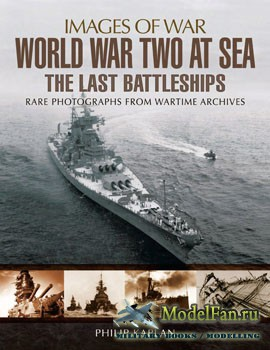 World War Two at Sea: The Last Battleships (Philip Kaplan)