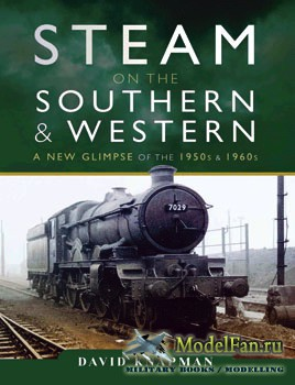 Steam on the Southern and Western: A New Glimpse of the 1950s and 1960s (David Knapman)