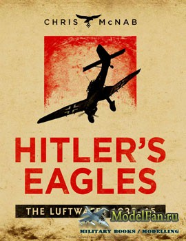Osprey - General Military - Hitler's Eagles: The Luftwaffe 1933-45 (Cris M ...