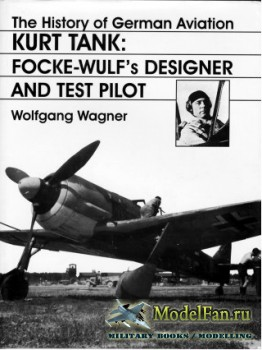 Schiffer Publishing - The History of German Aviation: Kurt Tank: Focke-Wulf ...