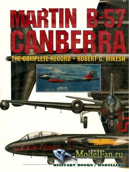 Schiffer Publishing - Martin B-57 Canberra: The Complete Record