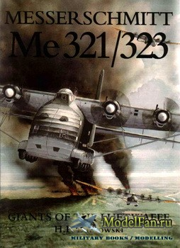 Schiffer Publishing - Messerschmitt Me 321/323: Giants of the Luftwaffe