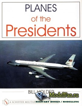 Schiffer Publishing - Planes of the Presidents: An Illustrated History of Air Force One