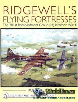Schiffer Publishing - Ridgewell's Flying Fortresses: The 381st Bombardment Group (H) in World War II