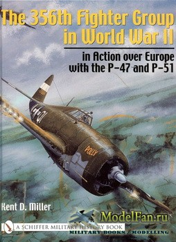 Schiffer Publishing - The 356th Fighter Group in World War II: in Action over Europe with the P-47 and P-51