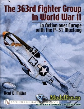 Schiffer Publishing - The 363rd Fighter Group in World War II: in Action over Germany with the P-51 Mustang