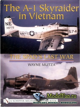 Schiffer Publishing - The A-1 Skyraider in Vietnam: The Spad's Last War