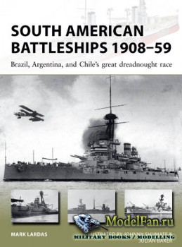 Osprey - New Vanguard 264 - South American Battleships 1908-59: Brazil, Argentina, and Chile's great dreadnought race (Mark Lardas)