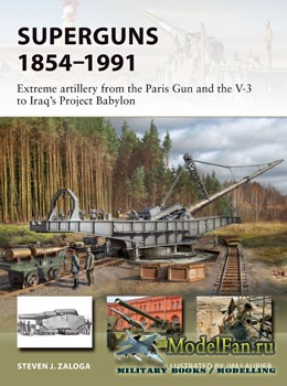 Osprey - New Vanguard 265 - Superguns 1854–1991: Extreme artillery from the Paris Gun and the V-3 to Iraq's Project Babylon (Steven J. Zaloga)