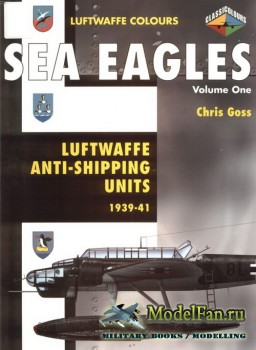 Classic Publications (Luftwaffe Colours) - Sea Eagles (Vol.1): Luftwaffe Anti-Shipping Units, 1939-1941