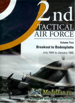 Classic Publications - 2nd Tactical Air Force (Vol.2): Breakout to Bodenplatte, July 1944 to January 1945