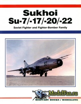 Aerofax - Sukhoi Su-7/-17/-20/-22: Soviet Fighter and Fighter-Bomber Family