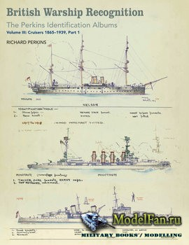 British Warship Recognition: The Perkins Identification Albums Volume III (Richard Perkins)