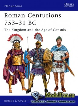 Osprey - Men at Arms 470 - Roman Centurions 753-31 BC: The Kingdom and the  ...