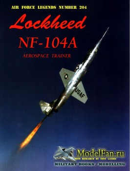 Air Force Legends №204 - Lockheed NF-104A: Aerospace Trainer