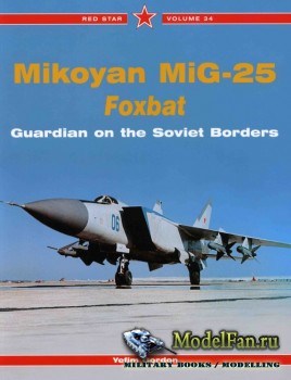 Red Star Vol.34 - Mikoyan MiG-25 Foxbat: Guardian of the Soviet Borders