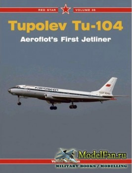 Red Star Vol.35 - Tupolev Tu-104: Aeroflot's First Jetliner