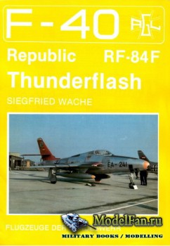 F-40 «Flugzeuge Der Bundeswehr» Nr.2 (03.1988) - Republic RF-84F Thunderfla ...