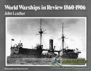 World Warships in Review 1860-1906 (John Leather)