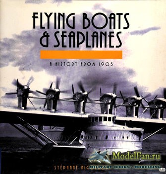 Flying Boats and Seaplanes: A History from 1905 (Stephane Nicolaou)