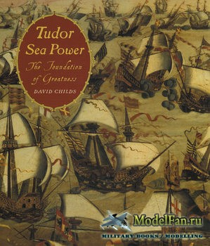 Tudor Sea Power: The Foundation of Greatness (David Childs)