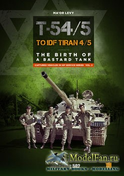 T-54/5 to IDF Tiran 4/5: The Birth of a Bastard Tank (Ma'or Levy)