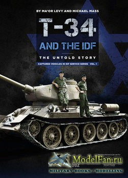 T-34/85 Tanks and the IDF: The Untold Story (Ma'or Levy, Michael Mass)