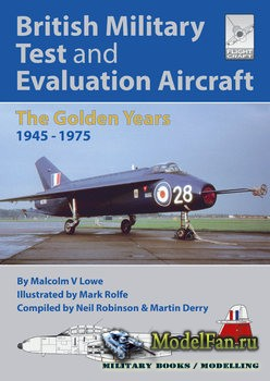 British Military Test and Evaluation Aircraft: The Golden Years 1945-1975 (Malcolm V. Lowe)