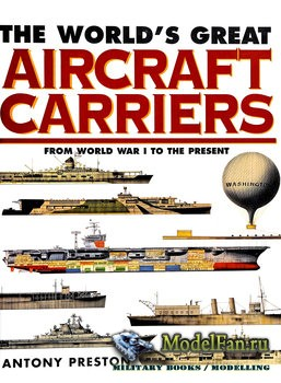 The World's Great Aircraft Carriers: From World War I to the Present (Anthony Preston)
