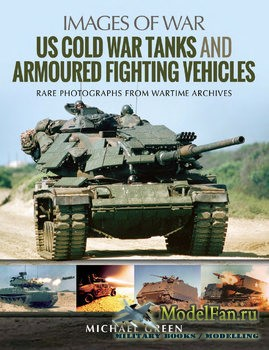 US Cold War Tanks and Armoured Fighting Vehicles (Michael Green)
