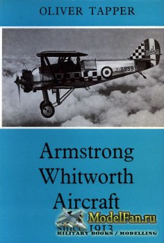 Armstrong Whitworth Aircraft Since 1913 (Oliver Tapper)