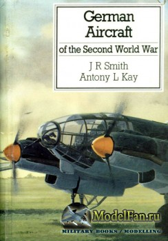 German Aircraft of the Second World War (J.R. Smith, Antony L. Kay)