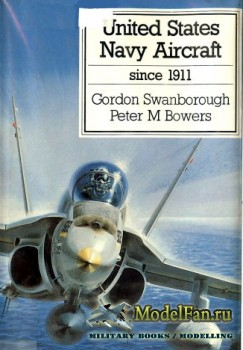 United States Navy Aircraft Since 1911 (Gordon Swanborough, Peter M. Bowers)