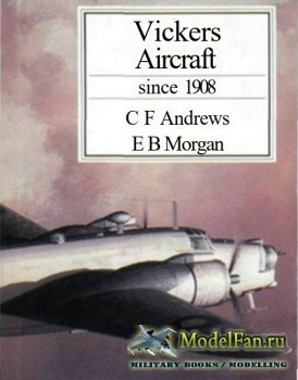 Vickers Aircraft Since 1908 (C.F. Andrews)