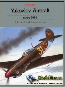 Yakovlev Aircraft Since 1924 (Bill Gunston, Yefim Gordon)